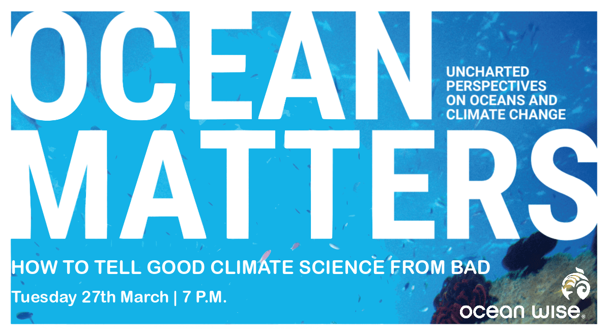 How to Tell Good Climate Science from Bad | Ocean Matters March Lecture at the Vancouver Aquarium