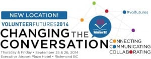 Volunteer BC – Volunteer Futures Conference 2014 – CHANGING THE CONVERSATION in Richmond