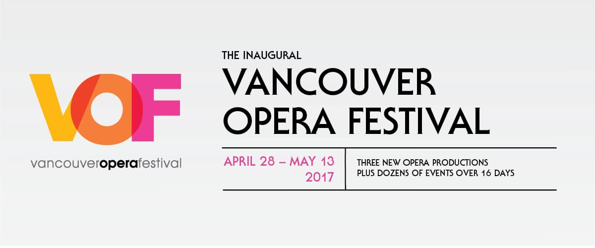 Vancouver Opera Festival at the Queen Elizabeth Theatre, Playhouse, Orpheum Theatre and Vogue Theatre